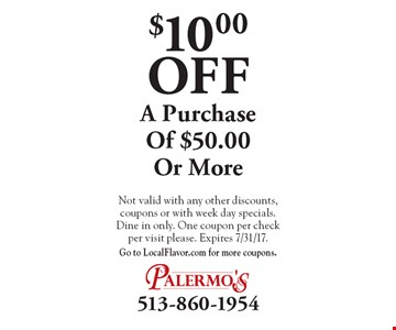 $10.00 Off A Purchase Of $50.00 Or More. Not valid with any other discounts, coupons or with week day specials. Dine in only. One coupon per check per visit please. Expires 7/31/17.Go to LocalFlavor.com for more coupons.