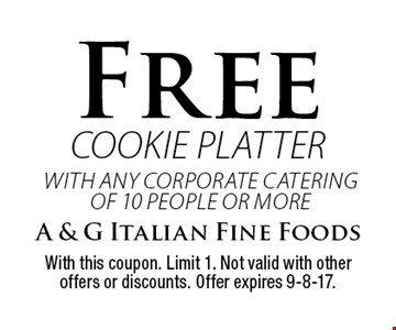 Free cookie platter with any corporate catering of 10 people or more. With this coupon. Limit 1. Not valid with other offers or discounts. Offer expires 9-8-17.