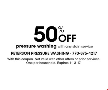 50% Off pressure washing with any stain service. With this coupon. Not valid with other offers or prior services. One per household. Expires 11-3-17.