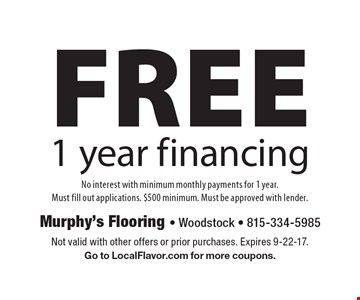 FREE 1 year financing. No interest with minimum monthly payments for 1 year. Must fill out applications. $500 minimum. Must be approved with lender. Not valid with other offers or prior purchases. Expires 9-22-17. Go to LocalFlavor.com for more coupons.