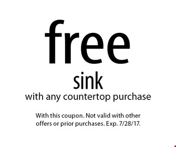 free sink with any countertop purchase. With this coupon. Not valid with other offers or prior purchases. Exp. 7/28/17.