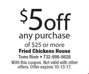 $5 off any purchase of $25 or more. With this coupon. Not valid with other offers. Offer expires 10-13-17.