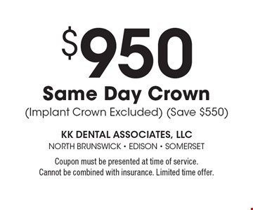 $950 Same Day Crown (Implant Crown Excluded) (Save $550). Coupon must be presented at time of service. Cannot be combined with insurance. Limited time offer.