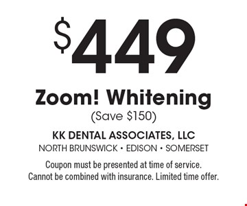 $449 Zoom! Whitening (Save $150). Coupon must be presented at time of service. Cannot be combined with insurance. Limited time offer.