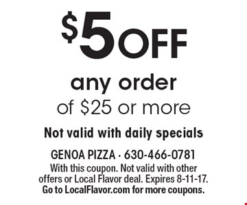 $5 off any order of $25 or more. Not valid with daily specials. With this coupon. Not valid with other offers or Local Flavor deal. Expires 8-11-17. Go to LocalFlavor.com for more coupons.