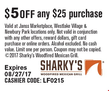 $5 off any $25 purchase Valid at Janss Marketplace, Westlake Village & Newbury Park locations only. Not valid in conjunction with any other offers, reward dollars, gift card purchase or online orders. Alcohol excluded. No cash value. Limit one per person. Coupon may not be copied. 2017 Sharky's Woodfired Mexican Grill. Expires 08/27/17. CASHIER CODE: LF0215
