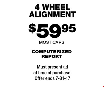 $59.95 4 wheel alignment computerized report. Most cars. Must present ad at time of purchase. Offer ends 7-31-17