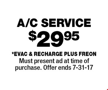 $29.95 A/C SERVICE. *Evac & Recharge plus freon. Must present ad at time of purchase. Offer ends 7-31-17
