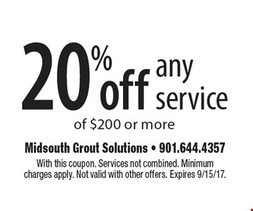 20% off any service of $200 or more. With this coupon. Services not combined. Minimum charges apply. Not valid with other offers. Expires 9/15/17.