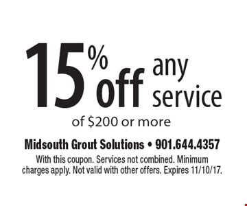 15% off any service of $200 or more. With this coupon. Services not combined. Minimum charges apply. Not valid with other offers. Expires 11/10/17.
