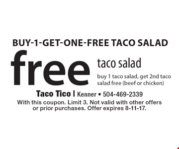 free taco salad. Buy 1 taco salad, get 2nd taco salad free (beef or chicken). With this coupon. Limit 3. Not valid with other offers or prior purchases. Offer expires 8-11-17.