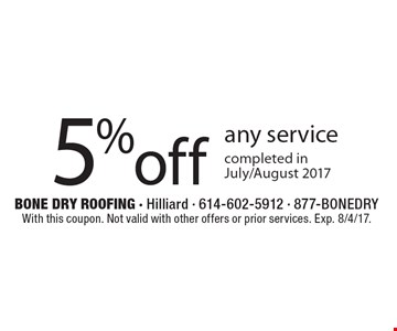 5% off any service completed in July/August 2017. With this coupon. Not valid with other offers or prior services. Exp. 8/4/17.
