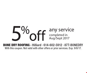 5%off any service completed inAug/Sept 2017. With this coupon. Not valid with other offers or prior services. Exp. 9/8/17.