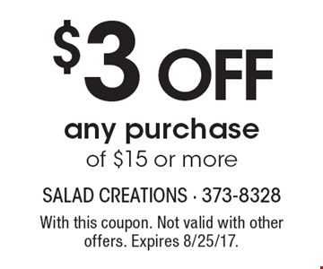 $3 OFF any purchase of $15 or more. With this coupon. Not valid with other offers. Expires 8/25/17.