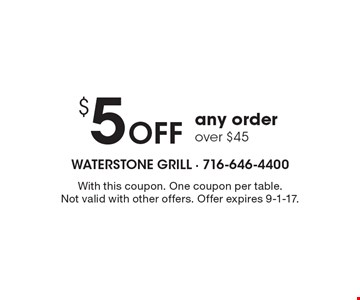$5 Off any order over $45. With this coupon. One coupon per table. Not valid with other offers. Offer expires 9-1-17.