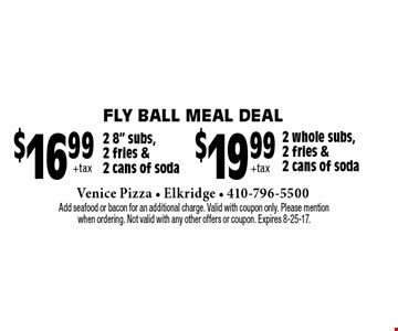 Fly Ball meal deal - $19.99 +tax 2 whole subs, 2 fries & 2 cans of soda OR $16.99 +tax 2 8
