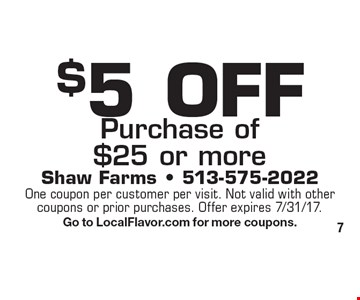 $5 OFF Purchase of $25 or more. One coupon per customer per visit. Not valid with other coupons or prior purchases. Offer expires 7/31/17. Go to LocalFlavor.com for more coupons.