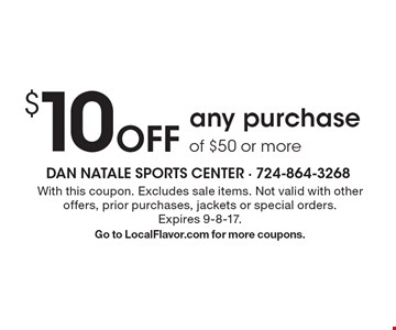 $10 Off any purchase of $50 or more. With this coupon. Excludes sale items. Not valid with other offers, prior purchases, jackets or special orders. Expires 9-8-17. Go to LocalFlavor.com for more coupons.