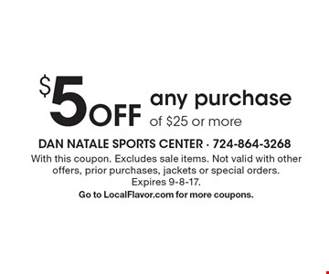 $5 Off any purchase of $25 or more. With this coupon. Excludes sale items. Not valid with other offers, prior purchases, jackets or special orders. Expires 9-8-17. Go to LocalFlavor.com for more coupons.