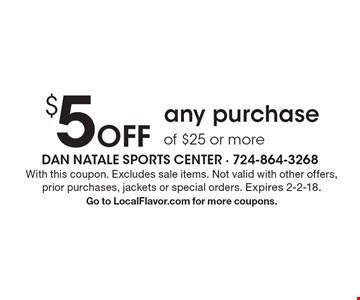 $5 Off any purchase of $25 or more. With this coupon. Excludes sale items. Not valid with other offers, prior purchases, jackets or special orders. Expires 2-2-18. Go to LocalFlavor.com for more coupons.