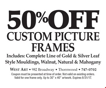 50% off CUSTOM PICTURE FRAMES. Includes: Complete Line of Gold & Silver Leaf Style Mouldings, Walnut, Natural & Mahogany. Coupon must be presented at time of order. Not valid on existing orders.Valid for one frame only. Up to 30