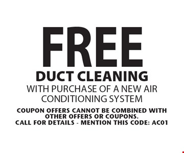 FREE duct cleaning with purchase of a new air conditioning system. Coupon offers cannot be combined with other offers or coupons. Call For Details - mention this code: AC01