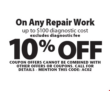 10% OFF On Any Repair Work up to $100 diagnostic cost. Excludes diagnostic fee. Coupon offers cannot be combined with other offers or coupons. Call For Details - mention this code: AC02