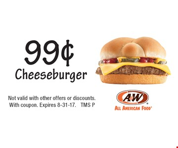 99¢ Cheeseburger. Not valid with other offers or discounts. With coupon. Expires 8-31-17. TMS P