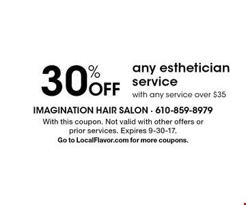 30% Off any esthetician service with any service over $35. With this coupon. Not valid with other offers or prior services. Expires 9-30-17. Go to LocalFlavor.com for more coupons.