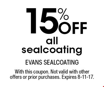 15% Off all sealcoating. With this coupon. Not valid with other offers or prior purchases. Expires 8-11-17.