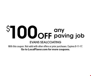 $100 Off any paving job. With this coupon. Not valid with other offers or prior purchases. Expires 8-11-17. Go to LocalFlavor.com for more coupons.