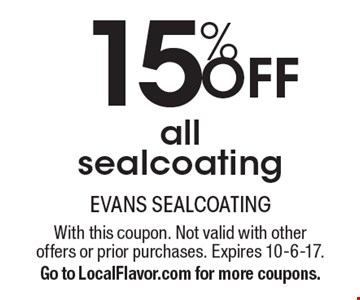 15% Off all sealcoating. With this coupon. Not valid with other offers or prior purchases. Expires 10-6-17. Go to LocalFlavor.com for more coupons.