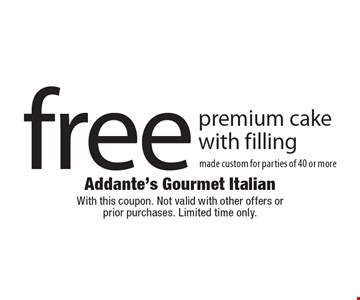 free premium cake with filling. made custom for parties of 40 or more. With this coupon. Not valid with other offers or prior purchases. Limited time only.
