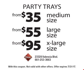 party trays from $95 x-large size. from $55 large size. from $35 medium size. With this coupon. Not valid with other offers. Offer expires 7/21/17.