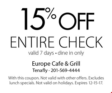 15% off entire check. Valid 7 days. Dine in only. With this coupon. Not valid with other offers. Excludes lunch specials. Not valid on holidays. Expires 12-15-17.