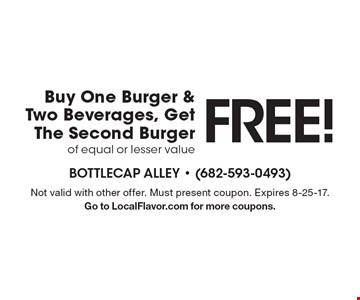 FREE! Buy One Burger & Two Beverages, Get The Second Burger of equal or lesser value . Not valid with other offer. Must present coupon. Expires 8-25-17.Go to LocalFlavor.com for more coupons.