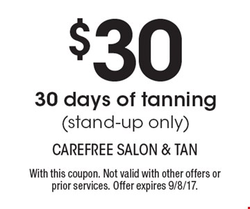 $30 30 days of tanning (stand-up only). With this coupon. Not valid with other offers or prior services. Offer expires 9/8/17.