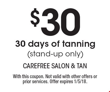 $30 30 days of tanning (stand-up only). With this coupon. Not valid with other offers or prior services. Offer expires 1/5/18.