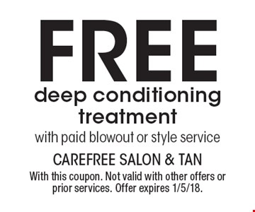 Free deep conditioning treatment with paid blowout or style service. With this coupon. Not valid with other offers or prior services. Offer expires 1/5/18.