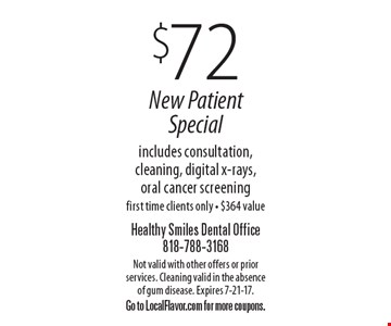 $72 New Patient Special. Includes consultation, cleaning, digital x-rays, oral cancer screening first time clients only - $364 value. Not valid with other offers or prior services. Cleaning valid in the absence of gum disease. Expires 7-21-17. Go to LocalFlavor.com for more coupons.