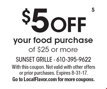 $5 off your food purchase of $25 or more. With this coupon. Not valid with other offers or prior purchases. Expires 8-31-17. Go to LocalFlavor.com for more coupons.