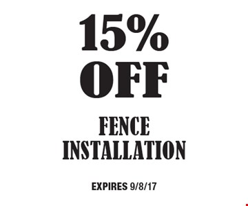 15% off Fence Installation. Expires 9/8/17
