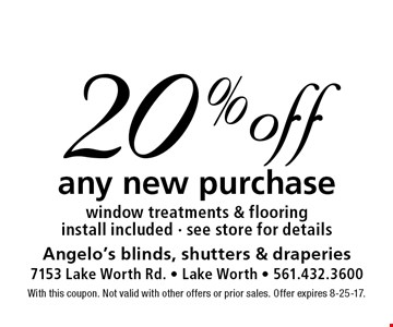 20% off any new purchase window treatments & flooring install included - see store for details. With this coupon. Not valid with other offers or prior sales. Offer expires 8-25-17.