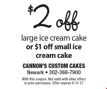 $2 off large ice cream cake or $1 off small ice cream cake. With this coupon. Not valid with other offers or prior purchases. Offer expires 8-11-17.