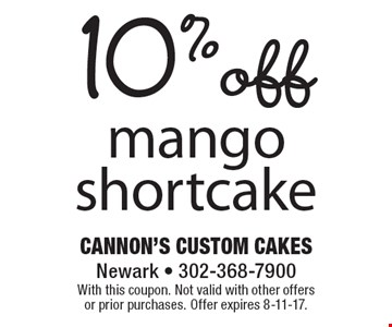 10% off mango shortcake. With this coupon. Not valid with other offers or prior purchases. Offer expires 8-11-17.
