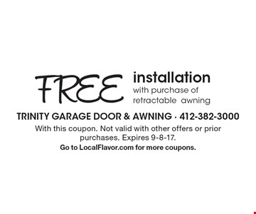 FREE installation with purchase of retractable awning. With this coupon. Not valid with other offers or prior purchases. Expires 9-8-17. Go to LocalFlavor.com for more coupons.