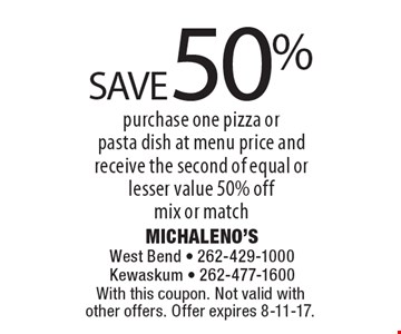 SAVE 50% purchase one pizza or pasta dish at menu price and receive the second of equal or lesser value 50% off, mix or match. With this coupon. Not valid with other offers. Offer expires 8-11-17.