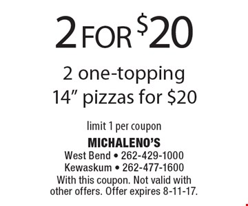 2 FOR $20 2 one-topping 14
