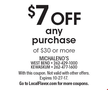 $7 off any purchase of $30 or more. With this coupon. Not valid with other offers. Expires 10-27-17. Go to LocalFlavor.com for more coupons.