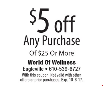 $5 off Any Purchase Of $25 Or More. With this coupon. Not valid with other offers or prior purchases. Exp. 10-6-17.